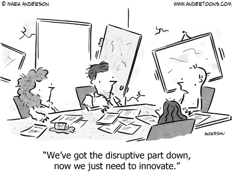 "A cartoon of two men and two women sitting in a wrecked, messy office. The caption says ""We've got the disruptive part down, now we just need to innovate."""