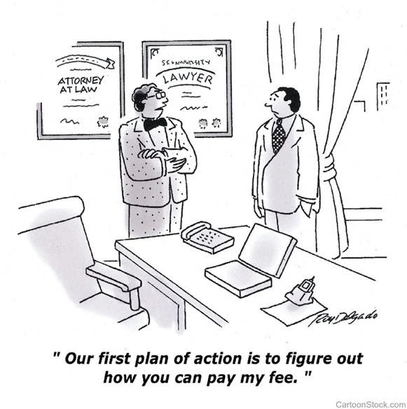 """A cartoon of a lawyer speaking to a client. The caption says """"Our first plan of action is to figure out how you can pay my fee."""""""