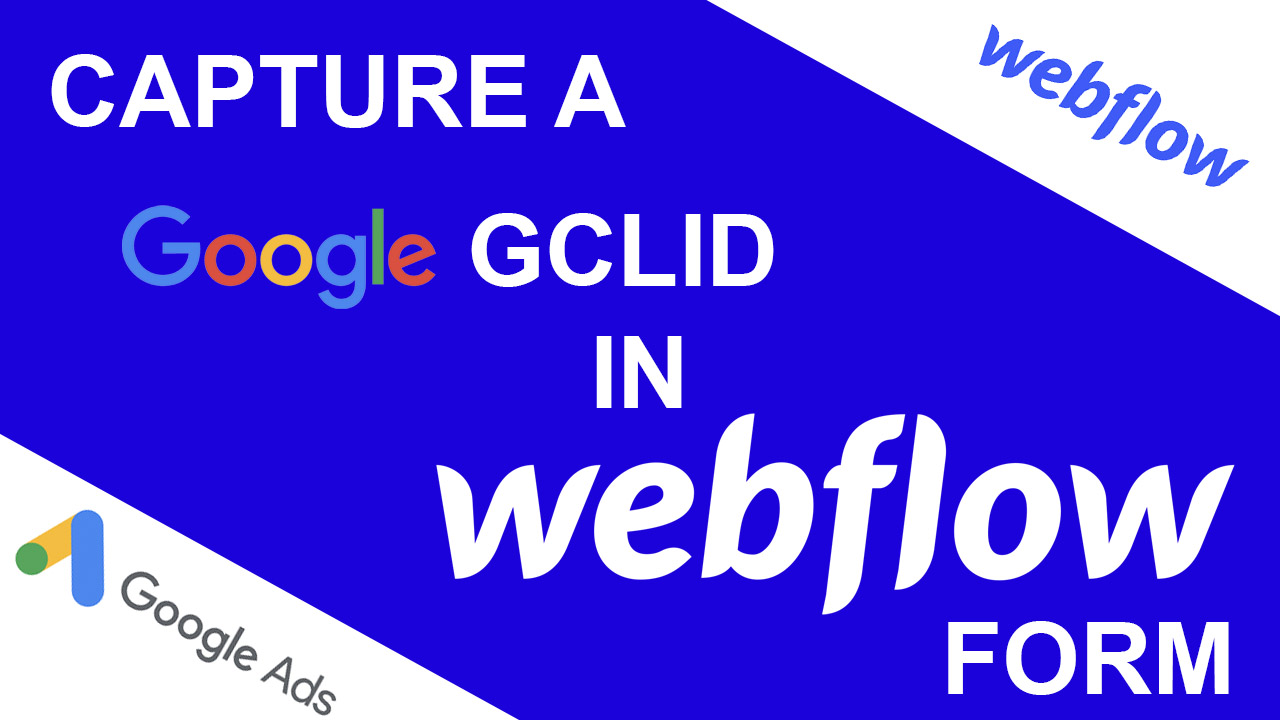 Capture a Google GCLID in a Webflow Form.