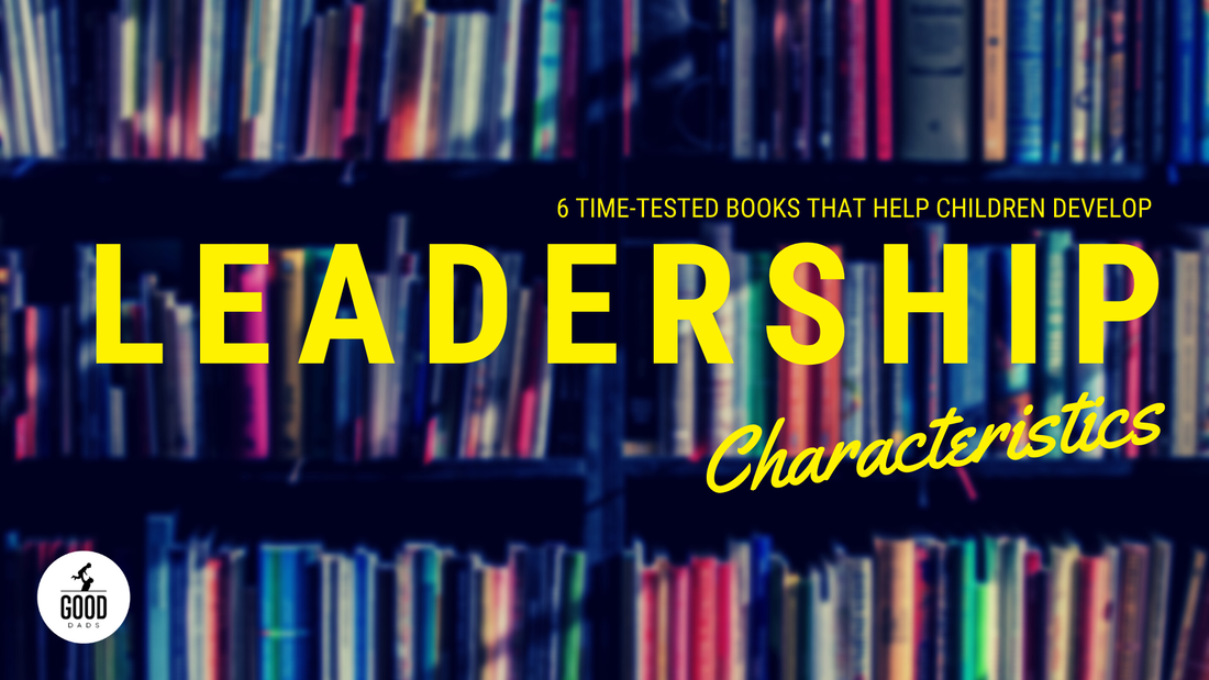 6 TIME-TESTED BOOKS THAT HELP CHILDREN DEVELOP LEADERSHIP CHARACTERISTICS