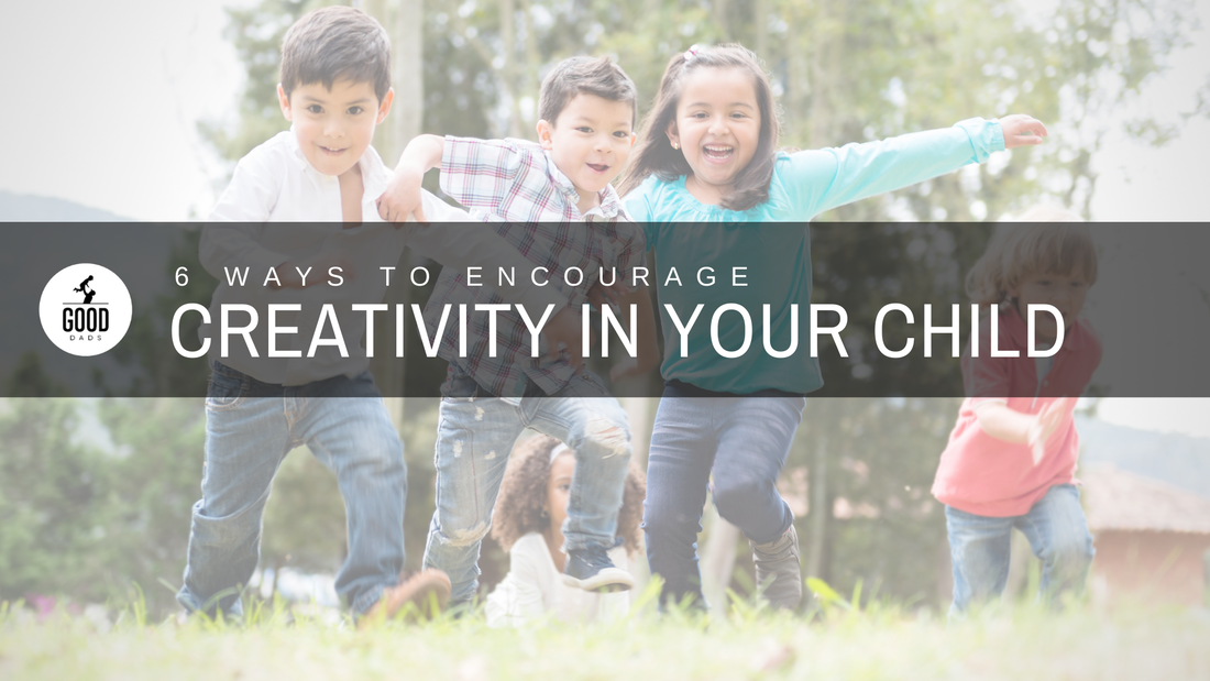 6 WAYS TO FOSTER A SENSE OF CREATIVITY IN YOUR KIDS