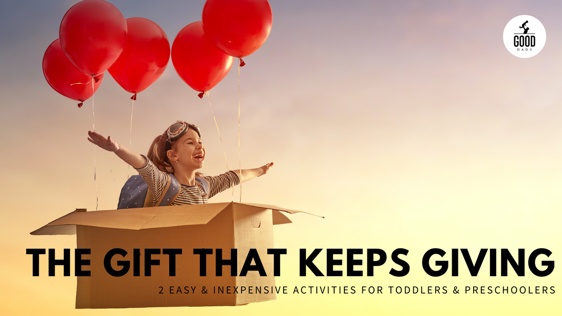 THE GIFT THAT KEEPS GIVING: 2 EASY & INEXPENSIVE ACTIVITIES FOR TODDLERS & PRESCHOOLERS