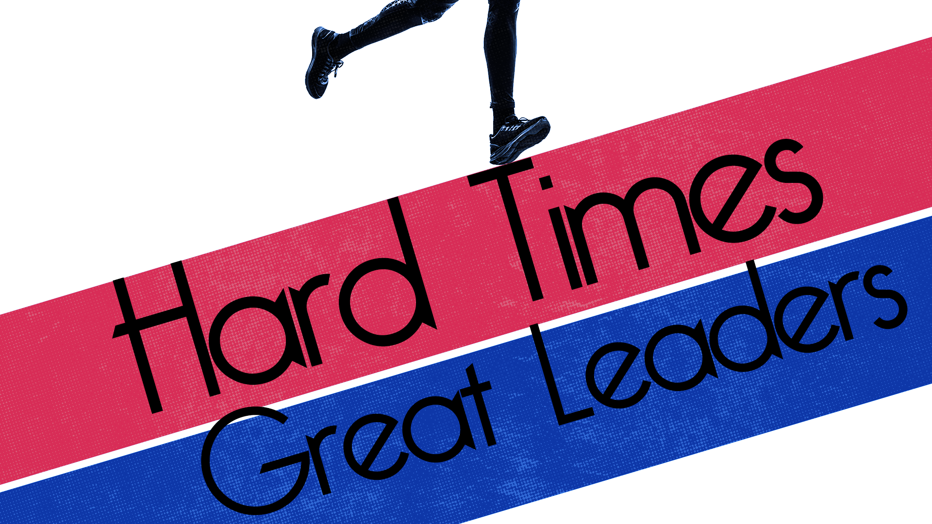 Hard Times—Great Leaders