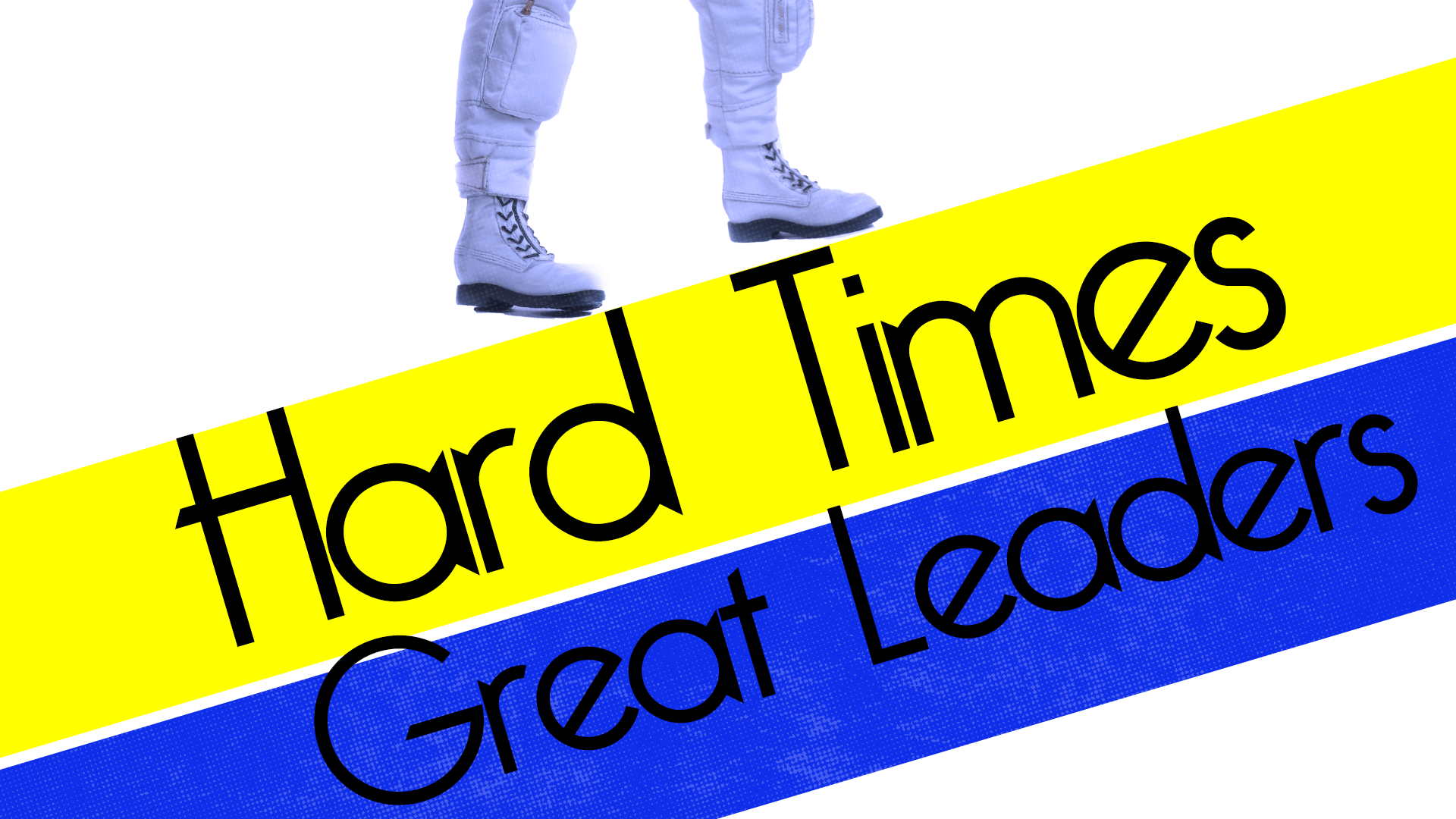 HARD TIMES, GREAT LEADERS