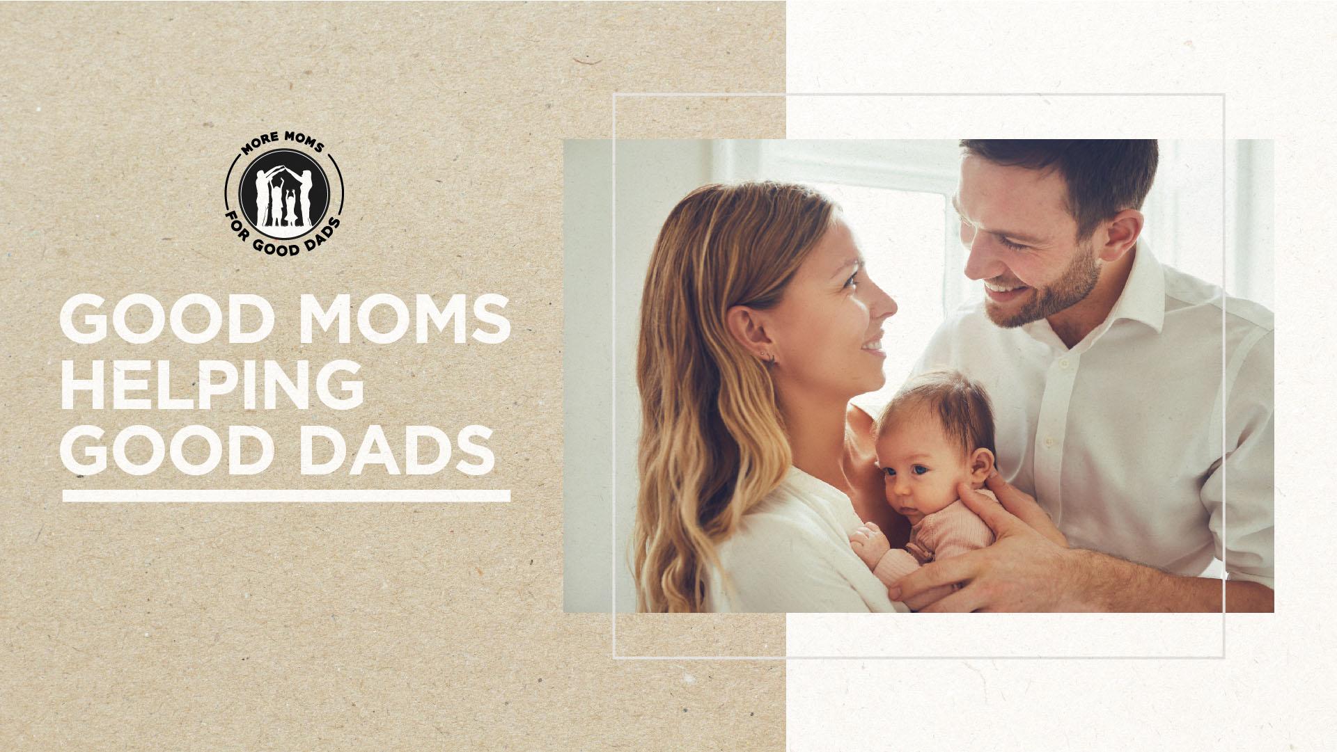 GOOD MOMS HELPING GOOD DADS