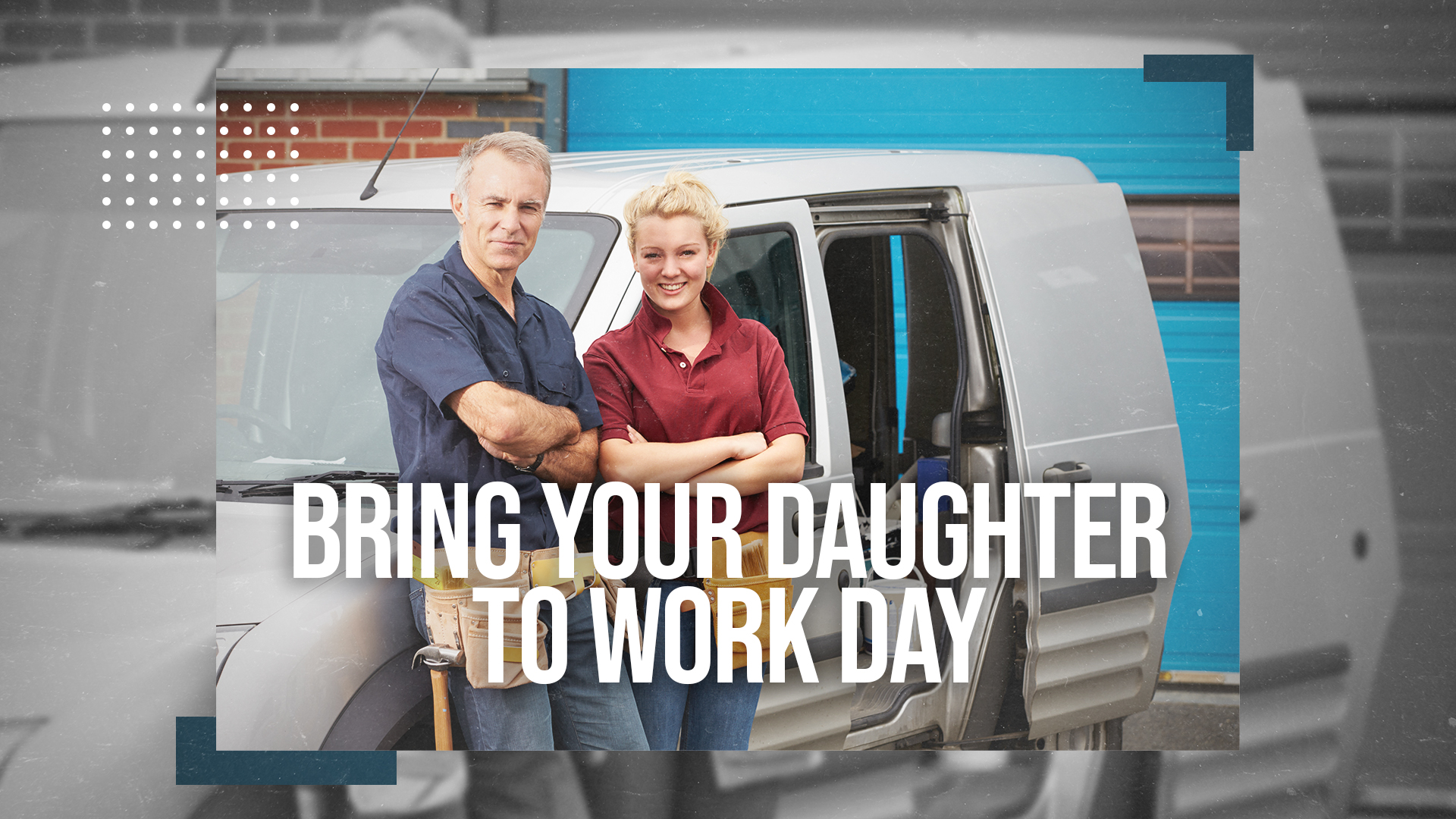 BRING YOUR DAUGHTER TO WORK