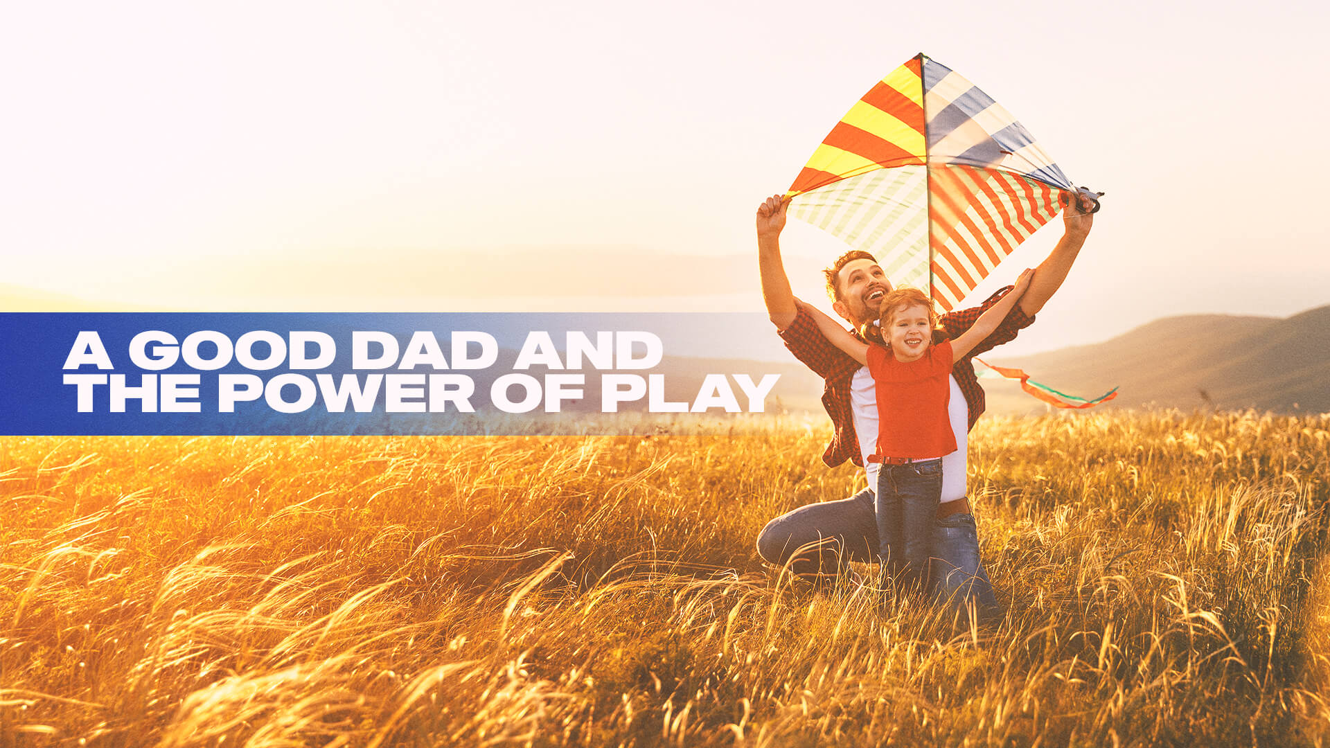 A GOOD DAD AND THE POWER OF PLAY