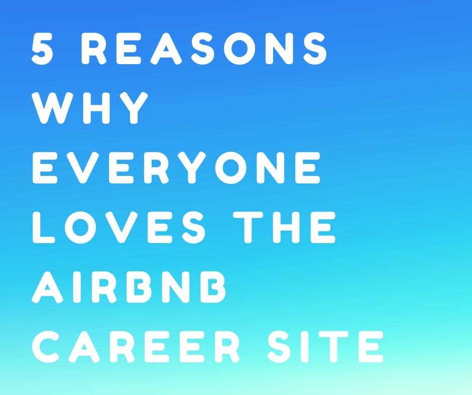 5 Reasons Why People Love Airbnbs Career Site