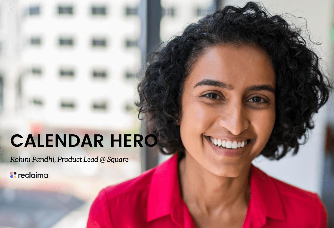Calendar Heroes: Rohini Pandhi, Product @ Square