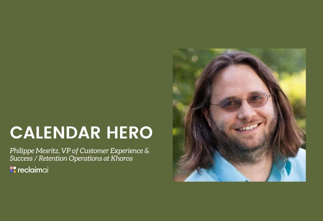 Calendar Heroes: Philippe Mesritz, VP Customer Experience & Customer Operations at Khoros