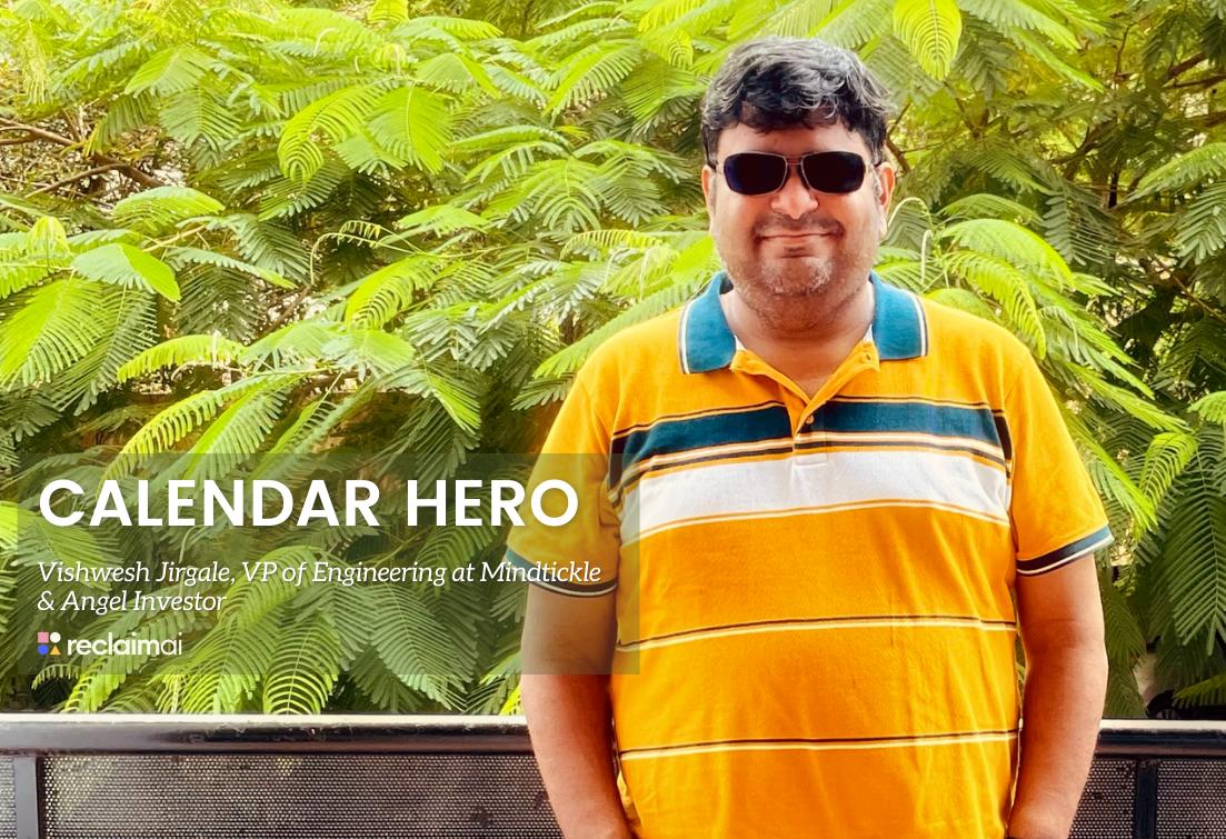 Calendar Heroes: Vishwesh Jirgale, VP of Engineering at Mindtickle & Angel Investor