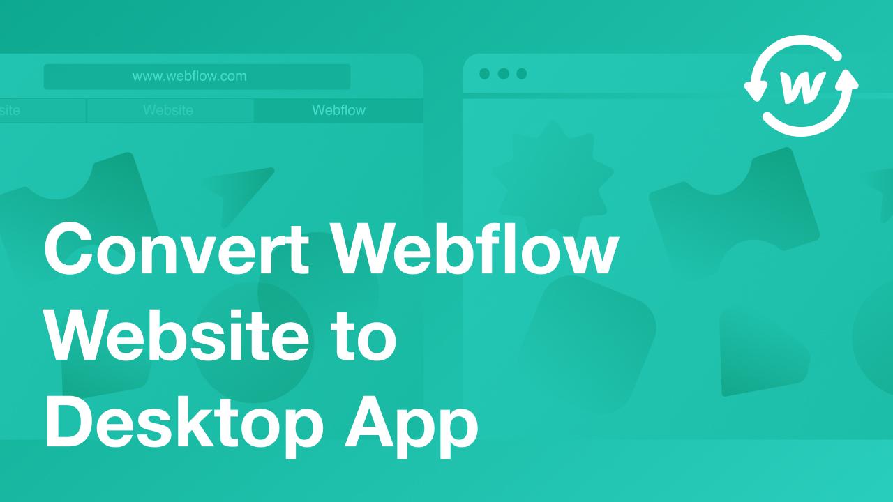 Turn Any Webflow Website Into a Desktop App