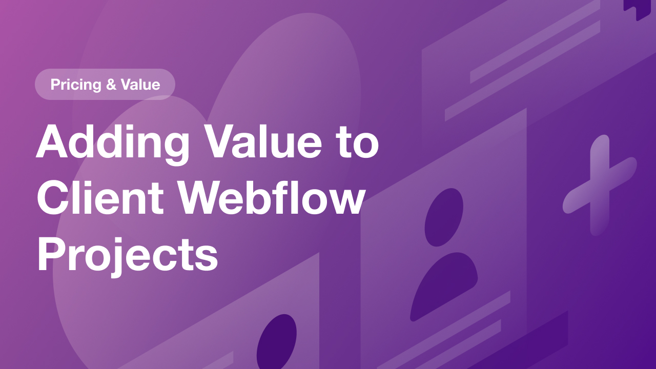 3 Ways to Add More Value to Clients Projects in Webflow