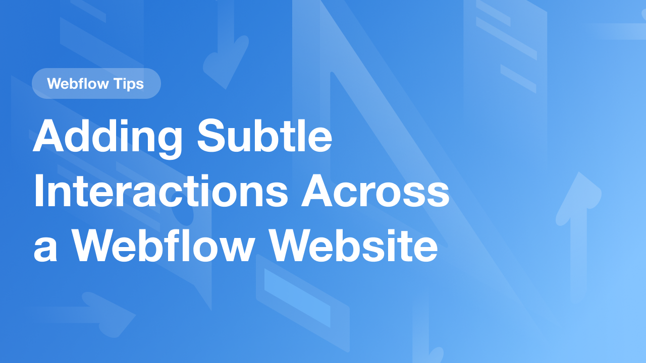 Adding Subtle Interactions Across a Webflow Website