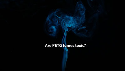 Are PETG Fumes Toxic? What You Need To Know