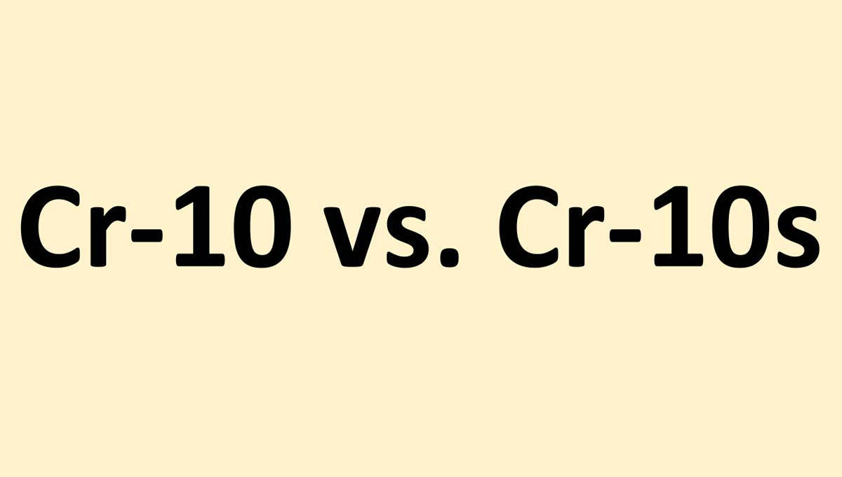 Cr-10 Vs. Cr-10s: What is the Difference Between These Models? | 3D Printing Spot