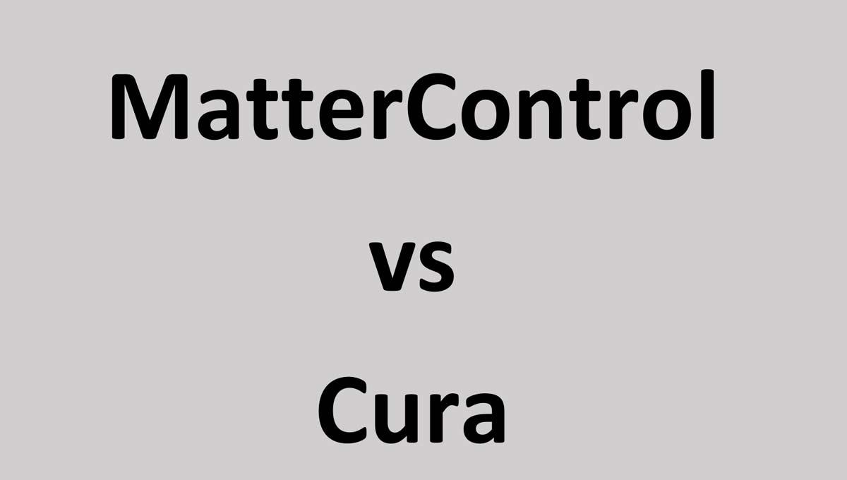 MatterControl Vs Cura: Differences & Similarities Revealed   3D Printing Spot