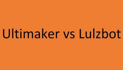 Ultimaker vs. Lulzbot: Pros & Cons of Each