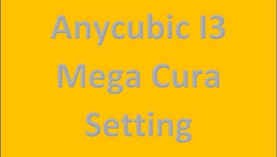 The Best Anycubic I3 Mega Cura Settings You Must Try Out!
