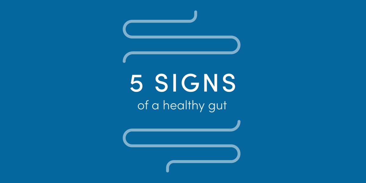 Gut health check: 5 signs of a healthy gut