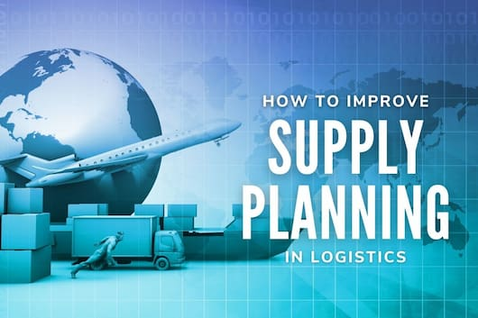 How to Improve Supply Planning in Logistics - Logistics and transportation