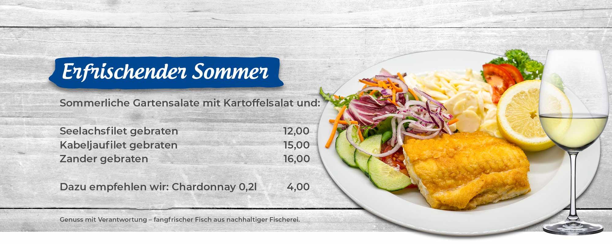 Erfrischender Sommer – Angebot Sommerliche Gartensalate mit Kartoffelsalat und dazu wahlweise Seelachsfilet, Kabeljaufilet oder Zanderfilet gebraten. Dazu empfehlen wir ein Glas Chardonnay.