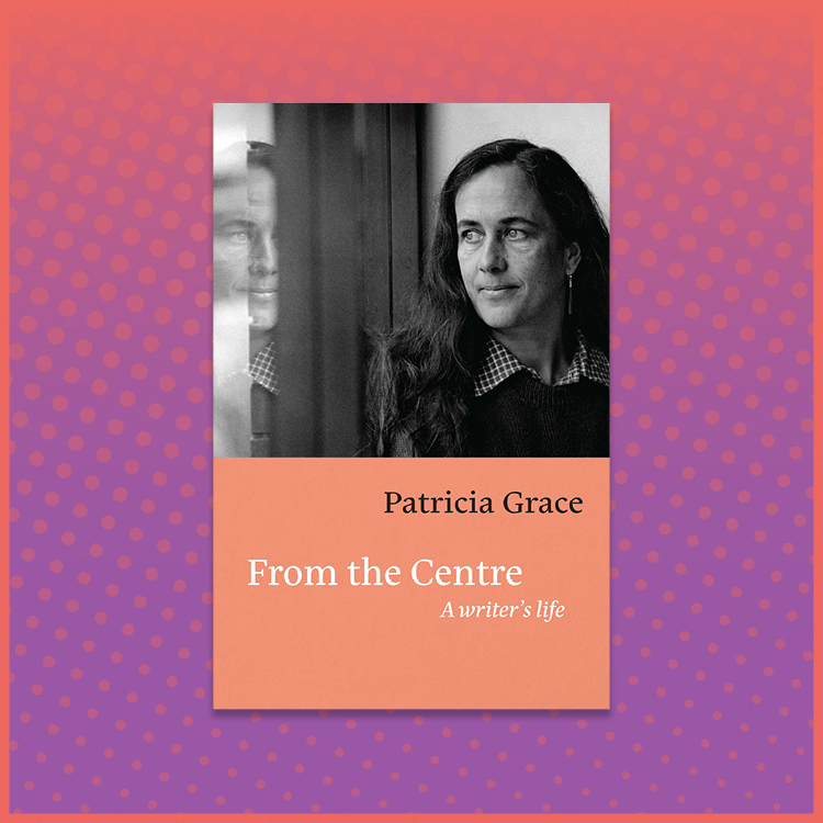 Patricia Grace From the Centre, A Writer's Life Book Cover