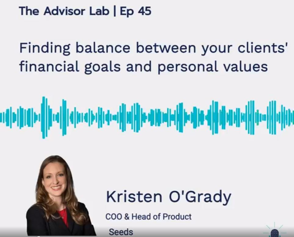 Finding Balance Between Your Clients' Financial Goals and Values: Seeds Featured on the Advisor Lab