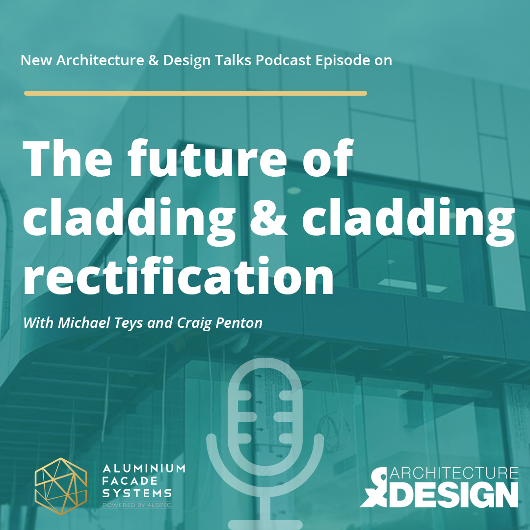 """Architecture & Design Podcast Episode: """"The future of cladding and cladding rectification"""""""