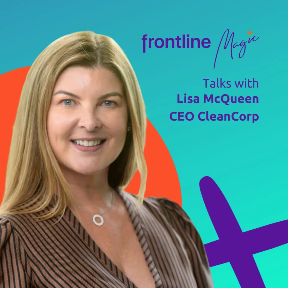 01. Cleaning Up To Reveal Your Frontline Magic with Lisa McQueen, CEO of CleanCorp