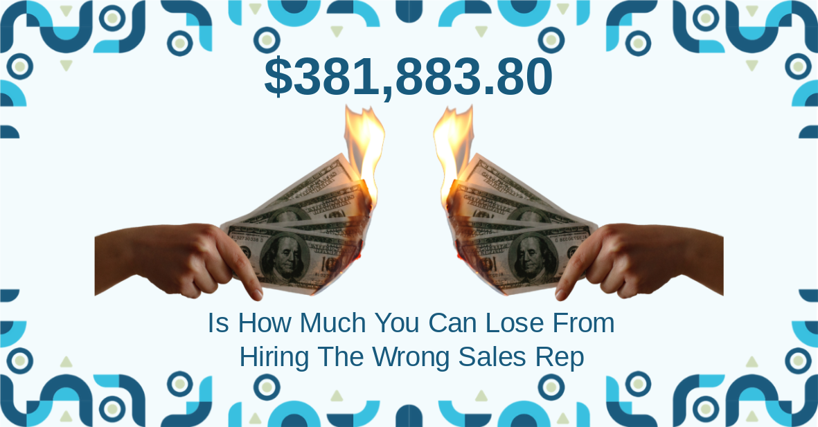 Lose Money From Hiring The Wrong Sales Rep