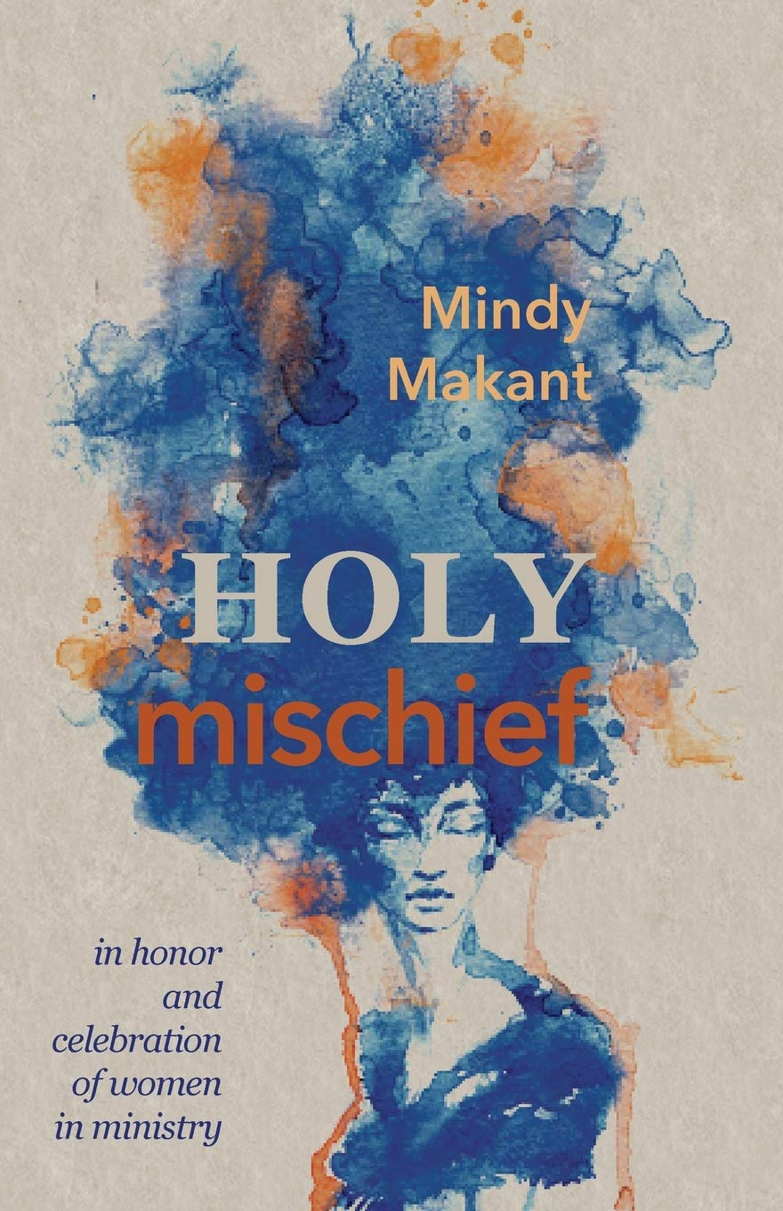 Holy Mischief – Celebrating Women in Ministry with Author Mindy Makant