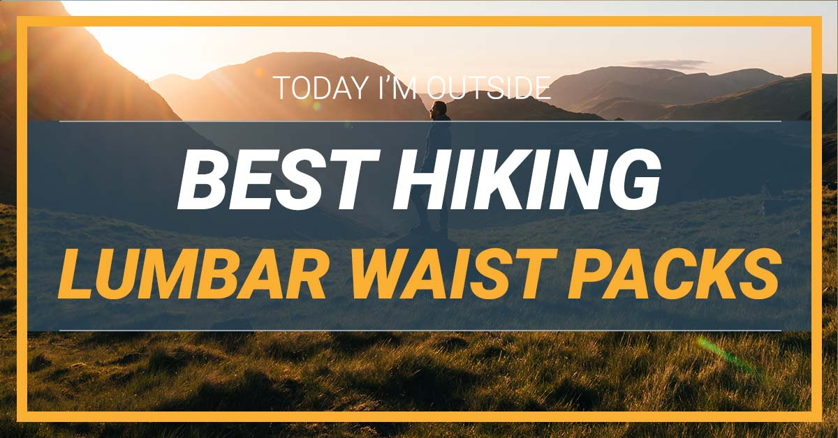 Best Lumbar Waist Packs for Hiking | Today I'm Outside
