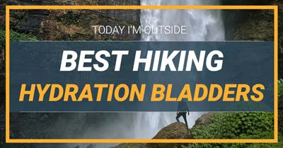 Best Hydration Bladders for Hiking | Today I'm Outside