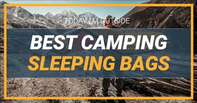 Best Sleeping Bags | Today I'm Outside