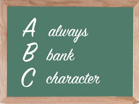 """A wooden frame with a green background and white letters that read """"A always B bank C character""""."""