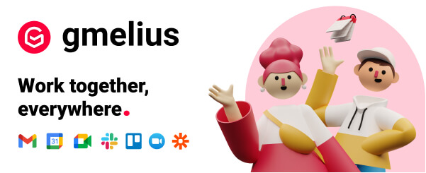 Gmelius. Work together, everywhere.