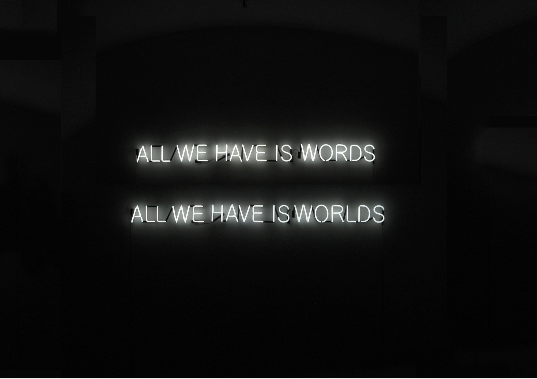 Tim Etchells, All We Have, 2011. Neon shown in two possible formations. 188 x 41 cm. Edition of 3 (+1 AP).