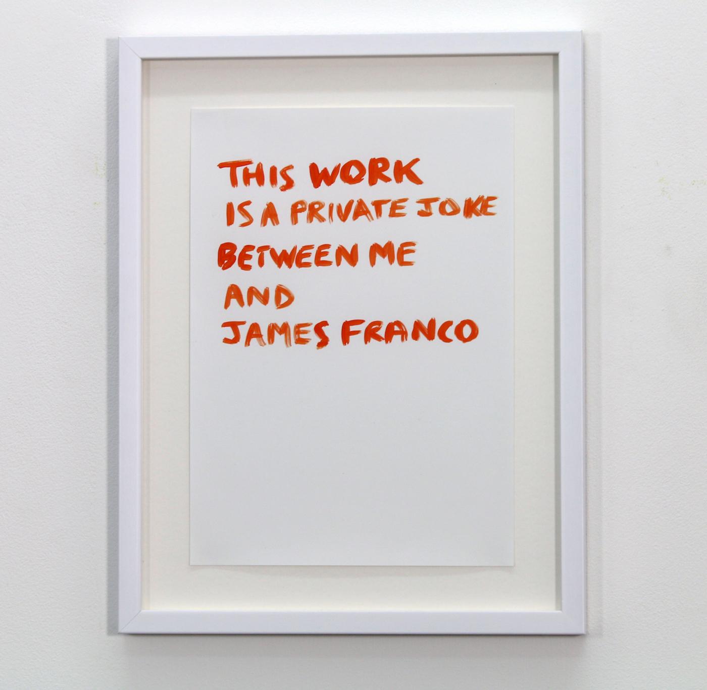 Tim Etchells, Private Joke (James Franco), 2014. Orange acrylic on archival paper. Framed. 29.7 x 21 cm.