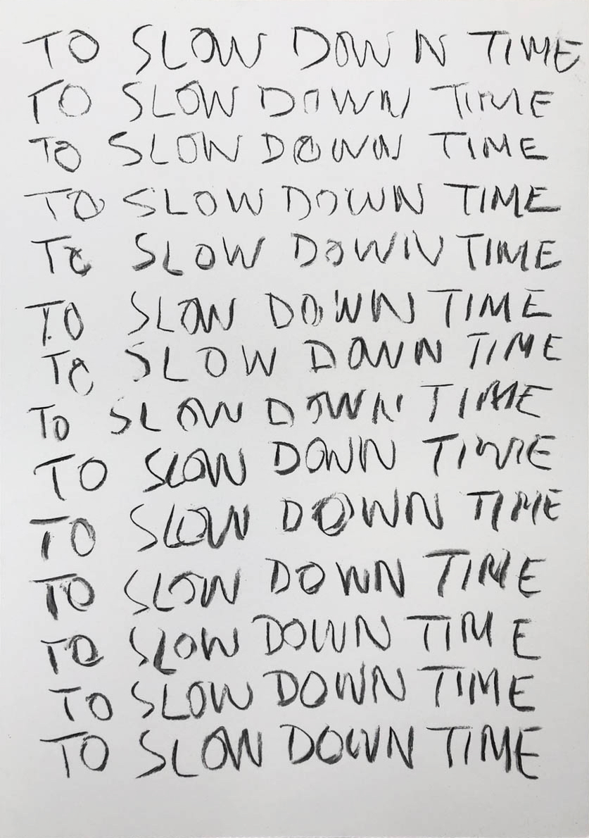 Tim Etchells, Slow Down, 2020. Charcoal on archival paper. 29.7 x 42 cm.