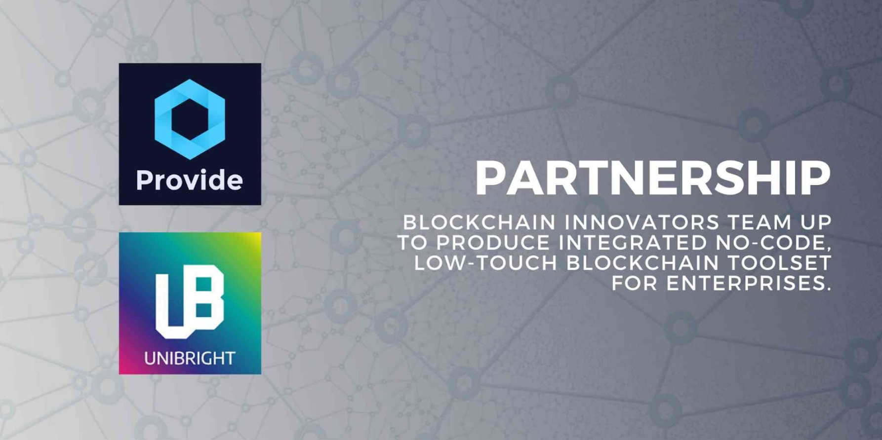 Provide Partners with Unibright to Create First Baseline Toolset for Enterprise Blockchain