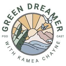 Green Dreamer Podcast With Kamea Chayne