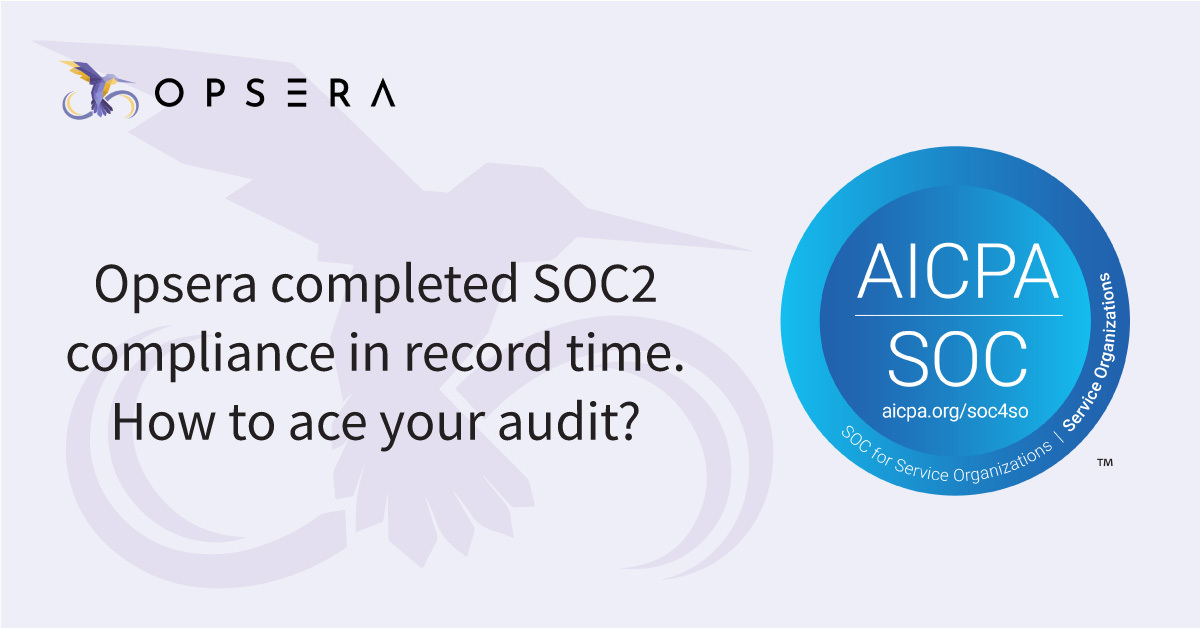 Opsera completed SOC2 compliance in record time. How to ace your audit?