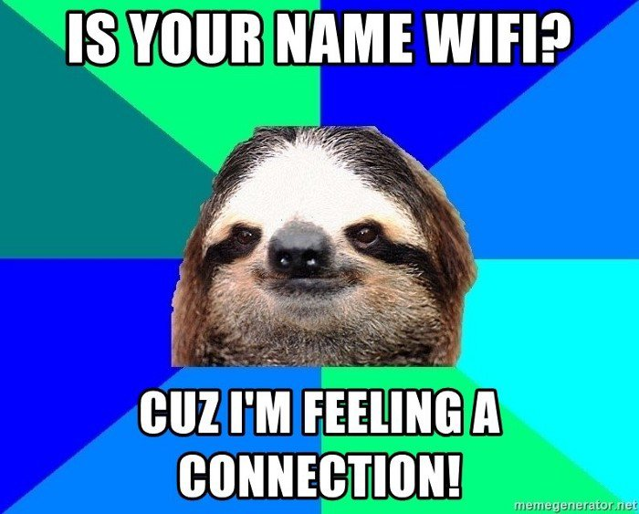 Meme of a sloth saying Is your name Wifi? Cuz I'm feeling a connection.