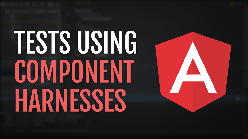 how to use component harnesses to solidify your tests, and making them easier to write and read.