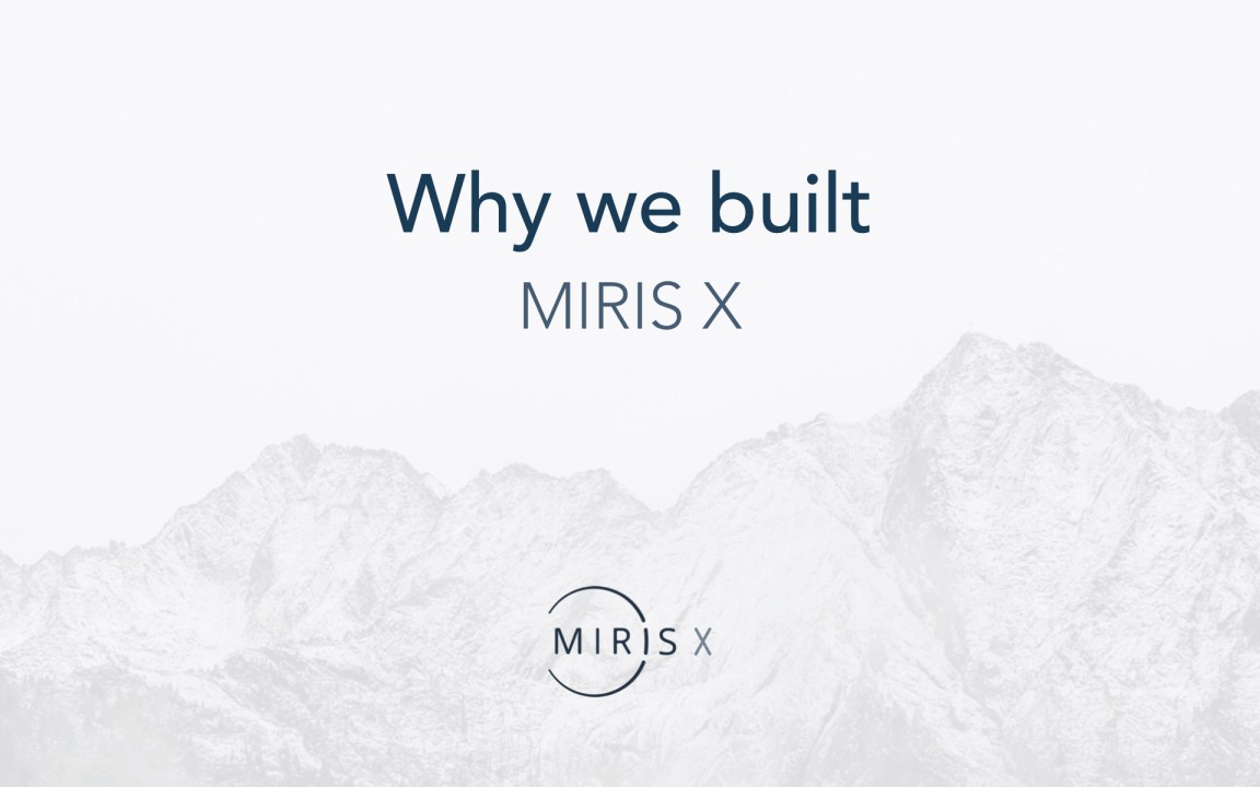 Why we built MIRIS X