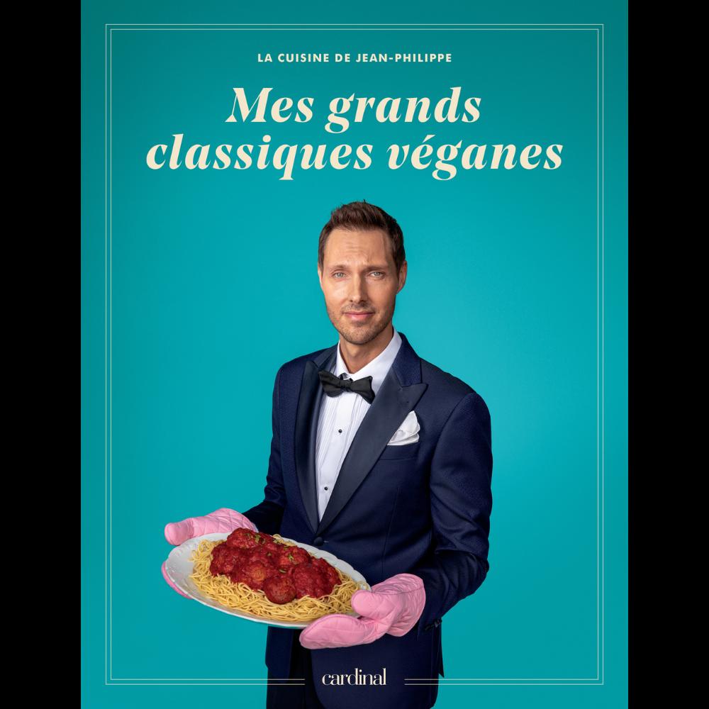 Mes grands classiques véganes, la cuisine de Jean-Philippe
