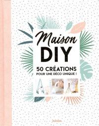 Couverture de Maison DIY : 50 créations pour une déco unique! de Les Libraires.ca