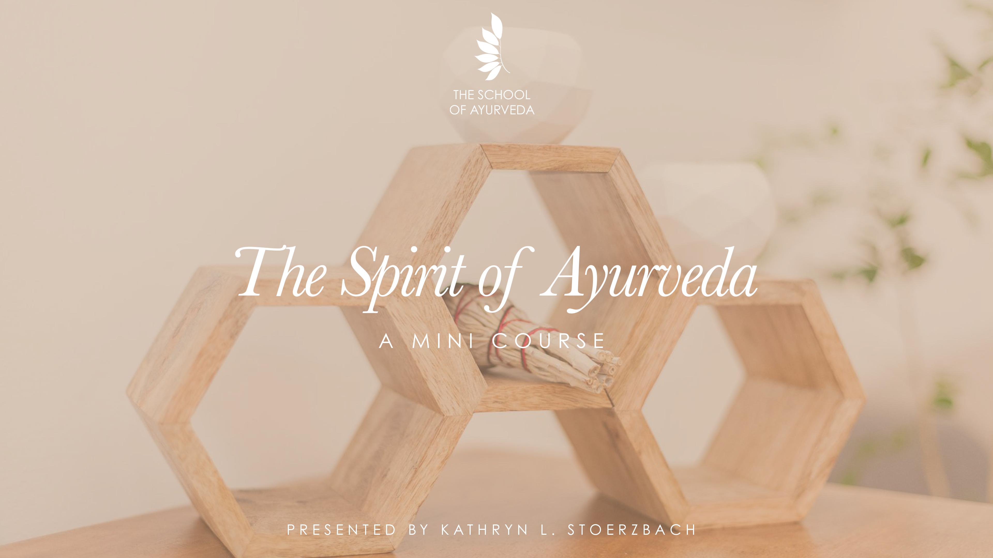 The Spirit of Ayurveda Mini Course.