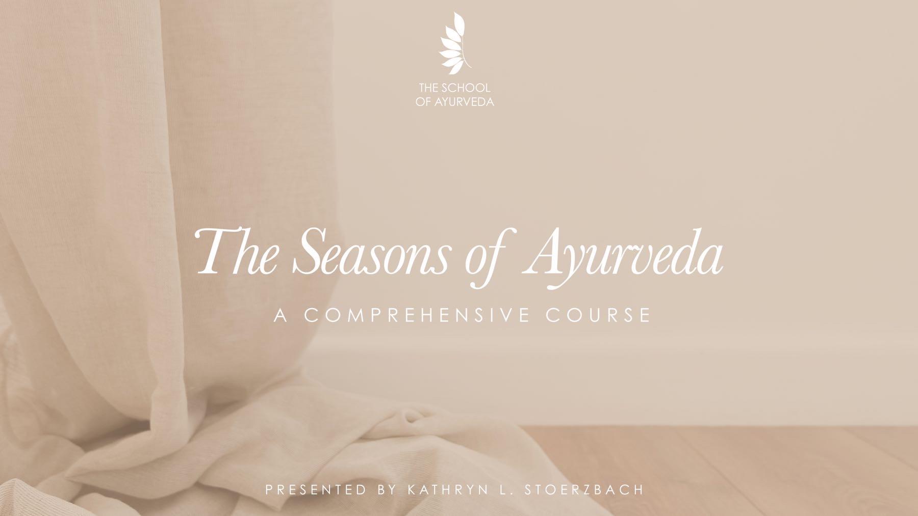 The Seasons of Ayurveda, comprehensive course
